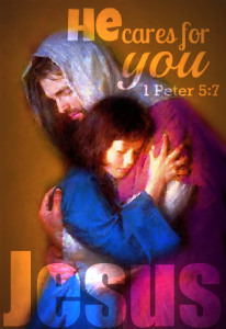 CAST ALL YOUR CARES UPON HIM, FOR HE CARES FOR YOU!  1Peter 5:7